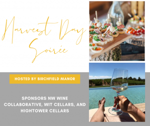 harvest day soiree hosted by birchifeld manor SPONSORS NW Wine Collaborative, Wit Cellars, and Hightower Cellars